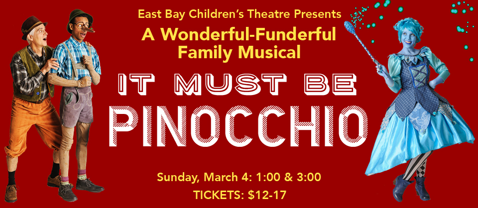 East Bay Children's Theatre Presents: IT MUST BE PINOCCHIO!