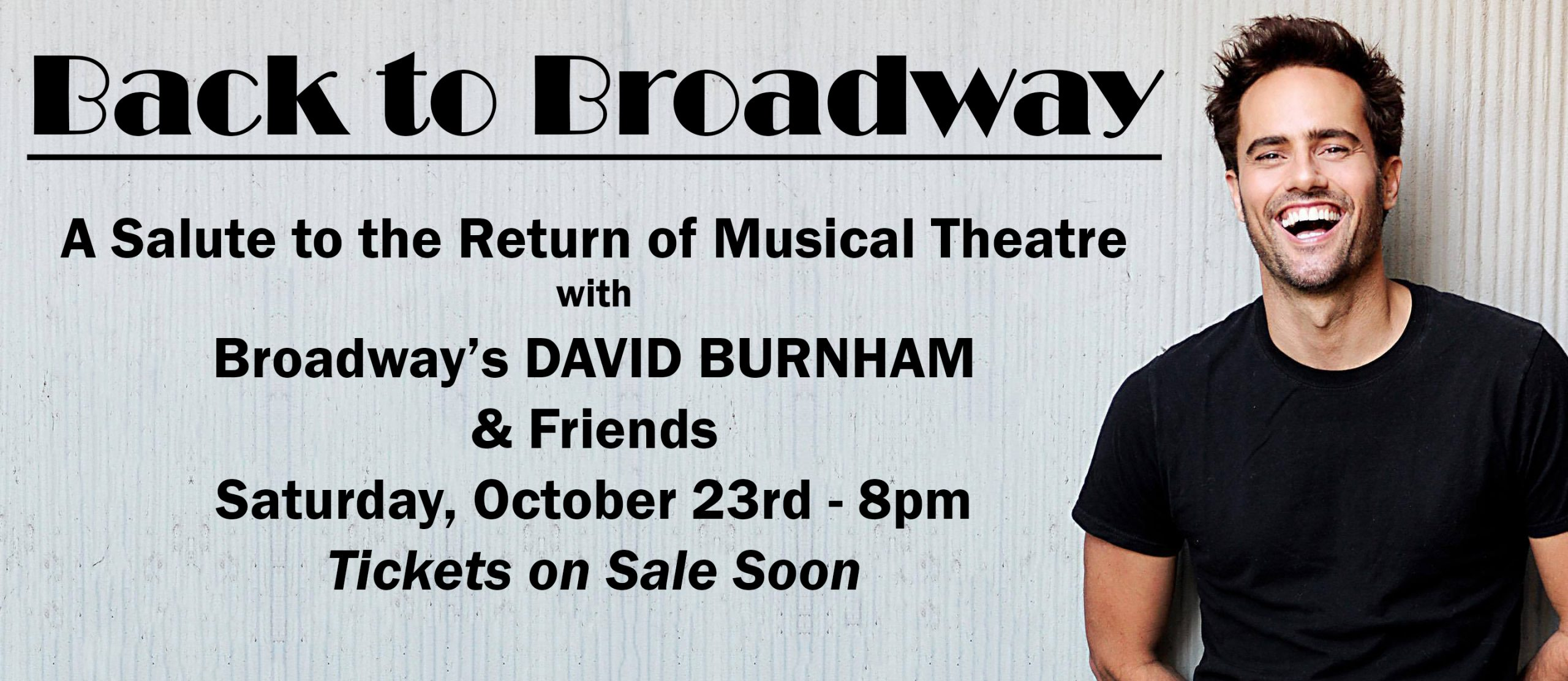 """""""Back to Broadway"""" A Salute to the Return of Musical Theatre  With Broadway's DAVID BURNHAM & Friends"""